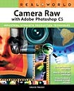 Real World Camera Raw with Adobe Photoshop CS